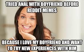 I Love My Boyfriend Meme - tried anal with boyfriend before reddit memes because i love my