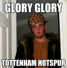 Funny Tottenham Memes - glory glory tottenham hotspur scumbag steve quickmeme