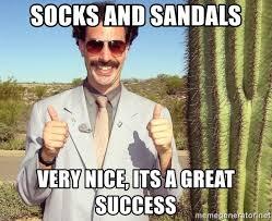 Success Meme - socks and sandals very nice its a great success borat nice meme