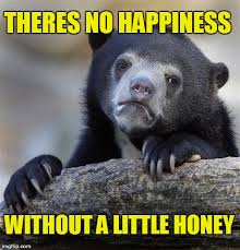 Honey Meme - bear with no honey imgflip