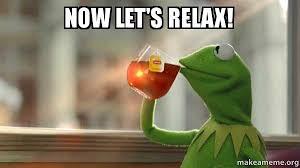Relax Meme - now let s relax kermit drinking tea make a meme