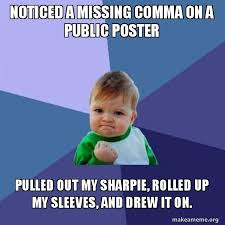 Make A Meme Poster - noticed a missing comma on a public poster pulled out my sharpie