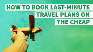 How to book last minute travel plans on the cheap gobankingrates
