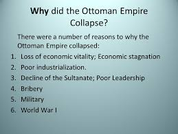 The Decline And Fall Of The Ottoman Empire Collapse Of The Ottoman Empire By Noor El Talmas 9c Ppt