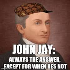 Jay Meme - john jay is always the answer imgflip