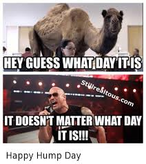 Happy Hump Day Memes - hey guess what day it is ou co itdoesnt matter what day it is