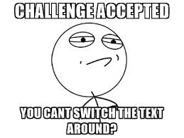 Challenge Accepted Meme Generator - challenge accepted you cant switch the text around challenge