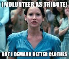 Volunteer Meme - bibliofiend on twitter i volunteer as tribute but i demand