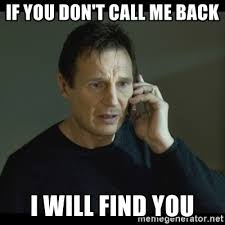 Call Meme - if you don t call me back i will find you i will find you meme