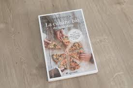 livre cuisine bio la cuisine bio du quotidien par chioca lalouandco