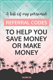 my personal referral codes to help you save money or make money