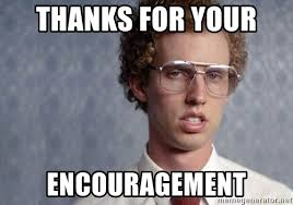 Encouragement Memes - thanks for your encouragement napoleon dynamite meme generator
