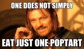Poptarts Meme - one does not simply eat just one poptart boromir quickmeme