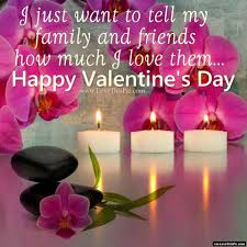 Valentines Day Love Quotes by I Just Wanted To Tell My Family And Friends How Much I Love Them