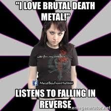 Falling In Reverse Memes - i love brutal death metal listens to falling in reverse metal