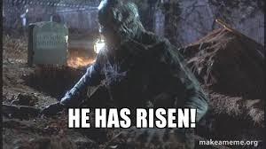 He Is Risen Meme - he has risen make a meme