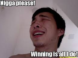 Nigga Please Meme - meme maker nigga please winning is all i do