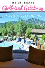 the ultimate getaway to sun valley idaho girlfriends