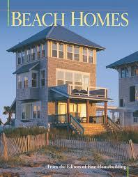 beach homes best of fine homebuilding editors of fine