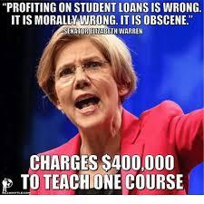 Elizabeth Warren Memes - profiting on student loans is wrong ong it is obscene senator