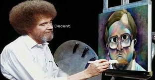 Decent Meme - bob ross painting bubbles from trailer park boys decent memes