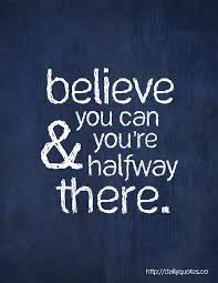 believe you can inspirational quote sfrom http dailyquotes co
