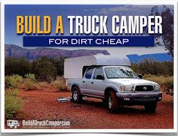 Camper For Truck Bed How To Build A Truck Camper For Dirt Cheap Build A Truck Camper