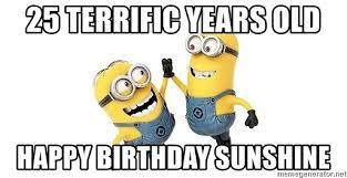 Minion Meme Generator - 25 terrific years old happy birthday sunshine happy minions meme