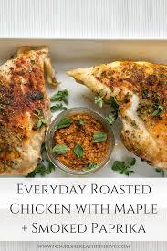 smoky paprika nourish everyday roasted chicken with maple smoked paprika