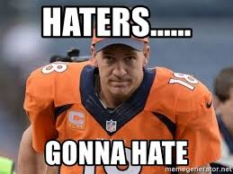 Haters Gonna Hate Meme Generator - haters gonna hate peyton manning meme generator