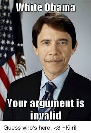 Meme Your Argument Is Invalid - white obama your argument is invalid guess who s here 3 kiiril