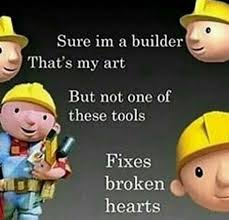 Builder Meme - sure i m a builder that s my art but not one of these tools fixes