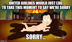 We Re Sorry Meme - united airlines is sorry imgflip