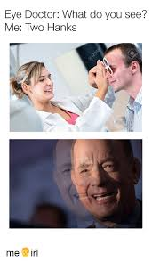 Eye Doctor Meme - eye doctor what do you see me two hanks me irl doctor meme on me me