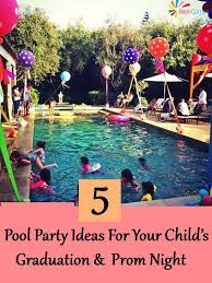 pool party ideas 5 pool party ideas for your child s graduation and prom