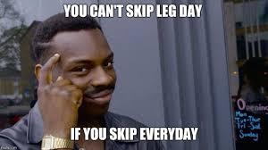 Leg Day Meme - i never skip leg day meme guy