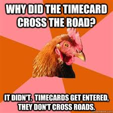 Timecard Meme - why did the timecard cross the road it didn t timecards get