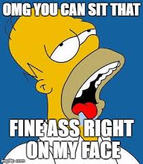 Sit On My Face Meme - homer drooling latest memes imgflip