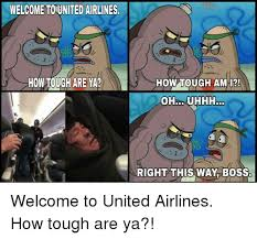 Tough Spongebob Meme - welcome to united airlinesi how tough are ya how tough am i ohe