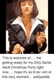 Dirty Santa Meme - 25 best memes about dirty santa dirty santa memes