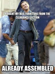 Ikea Furniture Meme - bought my ikea furniture from the clearance section already