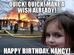 Make A Birthday Meme - quick quick make a wish already happy birthday nancy meme