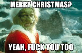 Grinch Meme - merry christmas yeah fuck you too the grinch meme generator
