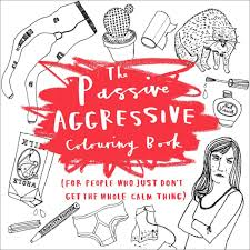 the passive aggressive coloring book for people who just don u0027t