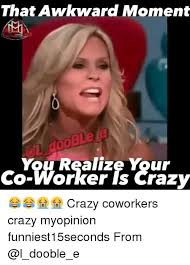 Co Worker Memes - pretty 罎蜩窶ヲ 25 best memes about crazy coworkers wallpaper site