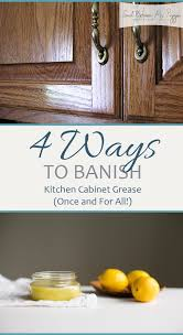 Grease Cleaner For Kitchen Cabinets 4 Ways To Banish Kitchen Cabinet Grease Once And For All A