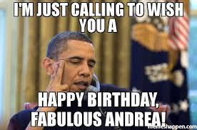 Meme Andrea - i m just calling to wish you a happy birthday fabulous andrea meme
