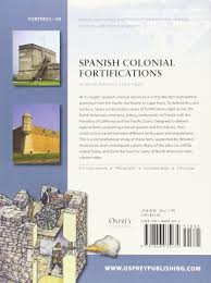 Map Of Spanish Colonies In North America by Spanish Colonial Fortifications In North America 1565 1822