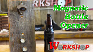Bottle Opener Wall Mount Magnet How To Make A Magnetic Bottle Opener Youtube