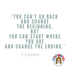 change quote cs lewis you can u0027t go back and change the beginning but you can start